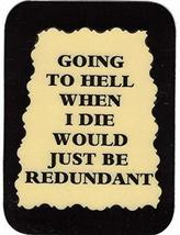 """Going To Hell When I Die Would Just Be Redundant 3"""" x 4"""" Love Note Humorous Sayi - $2.69"""