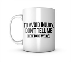 To Avoid Injury Don't Tell Me How To Do My Job Funny Ceramic Mug Coffee ... - $11.99
