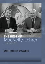PBS NEWSHOUR: THE BEST OF MACNEIL/LEHRER - STEEL INDUSTRY STRUGGLES NEW DVD - $69.80