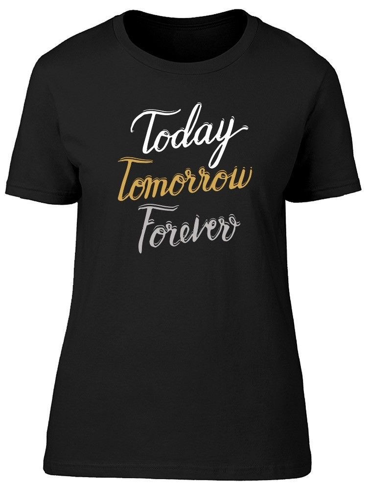 Primary image for Today Tomorrow Forever Women's Tee -Image by Shutterstock