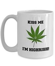 Kiss Me I'm Highrish - Novelty 15oz White Ceramic Marijuana Mug - Perfec... - $16.82