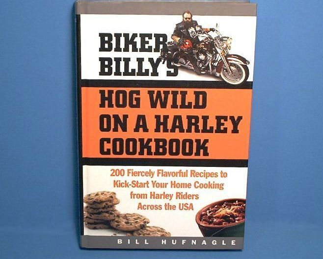 Biker Billy's Hog Wild on a Harley Cookbook Recipes