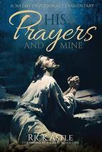 His Prayers and Mine: A 365 Day Devotional Commentary Astle, Rick; Schof... - $14.99