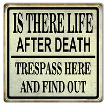 Trespass Here Life Or Death Funny Warning Reproduction Sign 12x12 - $25.74