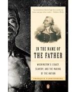 In the Name of the Father: Washington's Legacy, Slavery,Francois Furste... - $13.95