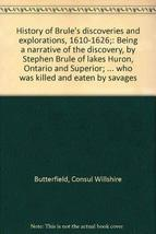 History of Brule's discoveries and explorations, 1610-1626;: Being a narrative o