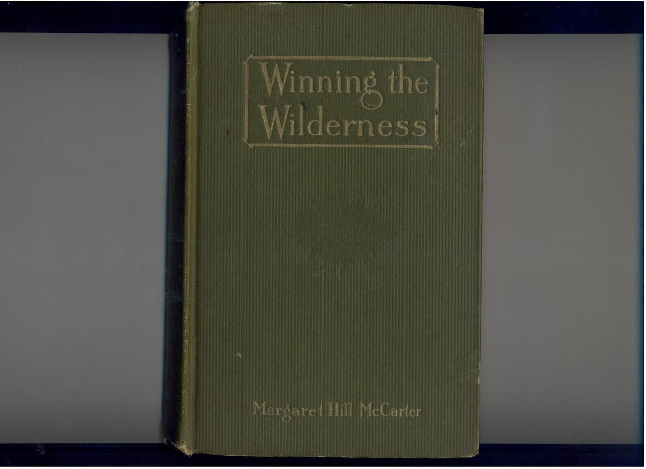 McCarter - WINNING THE WILDERNESS - 1914 - 1st Edition