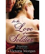 For the Love of a Soldier Victoria Morgan (2013... - $8.00