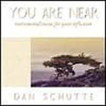 YOU ARE NEAR by Dan Schutte
