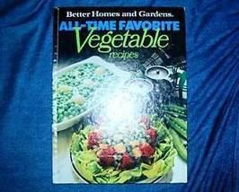 Better Homes & Gardens All Time Favorite Vegetable Recipes  - $4.50