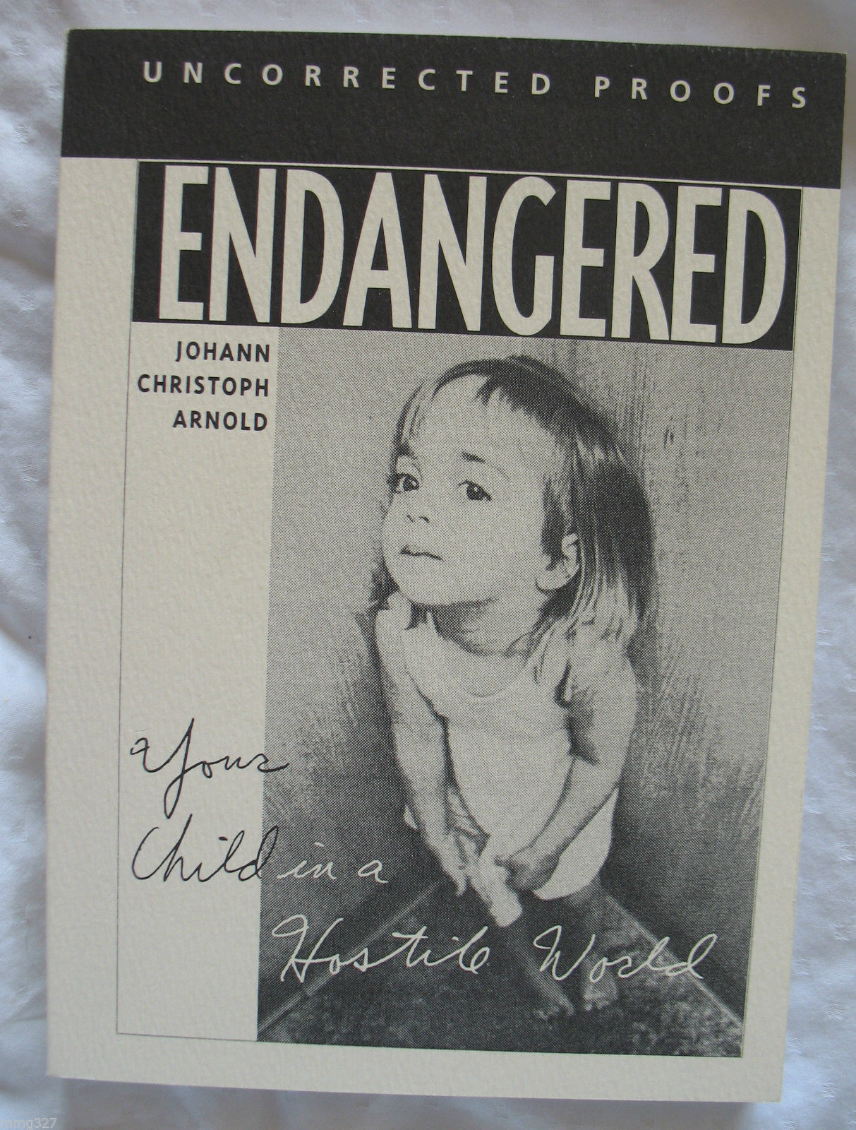 Your Child In A Hostile World Rare Uncorrected Proofs by Johann Christoph Arnold