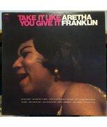 Aretha Franklin Take It Like You Give It vinyl record [Vinyl] Aretha Fra... - $49.54