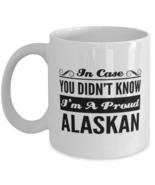 Alaskan Funny Mug - In Case You Didn't Know I'm A Proud - 11 oz Coffee C... - $13.95