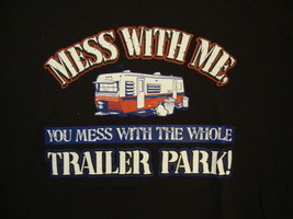 Mess With Me, You Mess With the Whole Trailer Park RV Fan Gift Black T Shirt XL - $21.29
