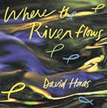 WHERE THE RIVER FLOWS by David Haas