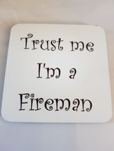 trust me im a fireman coaster, made in uk drinks, plate  etc coaster