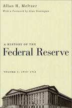 A History of the Federal Reserve, Vol. 1: 1913-1951 [Jan 15, 2003] Meltz... - $18.50