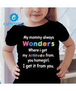 My Mommy Always Wonders Where I Get My Attitude From... Funny T-shirt Fo... - $24.99