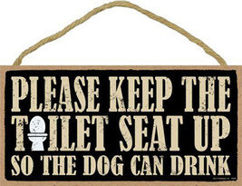 "Please Keep Toilet Seat Up so Dog can Drink Sign Plaque Dog 10"" x 5"" gift - $9.95"
