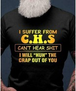 I Suffer Form CHS Can't Hear Sh!t I'll Huh The Crap Out Of You Men T-Shi... - $15.98+