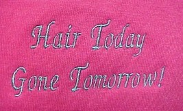 Breast Cancer Chemo HAIR TODAY GONE TOMORROW Pink S/S T Shirt Unisex 2XL... - $19.57