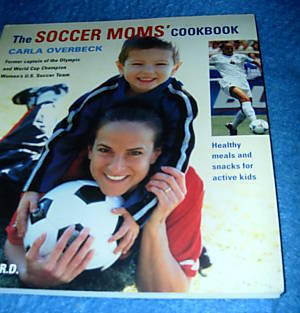 The Soccer Moms Cookbook by Carla Overbeck