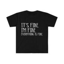 It's Fine, I'm Fine, Everything Is Fine Unisex Softstyle T-Shirt Black o... - £10.86 GBP+