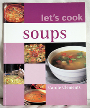 Let's Cook Soups by Carole Clements - $1.00