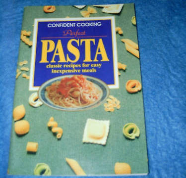 Confident Cooking, Perfect Pasta, Classic Recipes