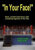 IN YOUR FACE!, 1970s Wrestling, Portland Oregon - $17.85