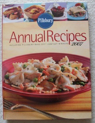 Pillsbury Annual Recipes 2007 (Including Pillsbury Bake-Off Contest Winners)