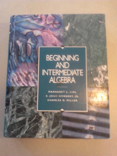 Beginning and Intermediate Algebra [Hardcover] by Lial, Margaret L.; Hornsby,