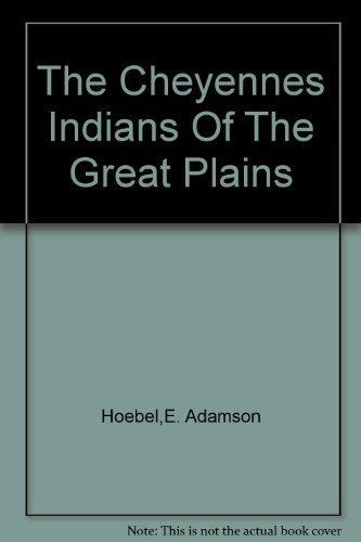 The Cheyennes: Indians of the Great Plains [Paperback] by Hoebel, E. Adamson;...