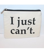 """FUNNY NEW I JUST CAN'T 8"""" x 7"""" MAKEUP COSMETIC ACCESSORIES ZIPPERED ZIP ... - $5.00"""