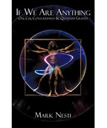 If We Are Anything: OM, Chi, Consciousness & Quantum Gravity [Paperback]... - $7.91
