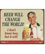 Beer Will Change the World  Metal Sign Tin New Vintage Style USA #1552 - $10.29