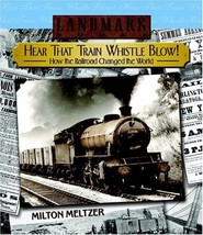 Hear that Train Whistle Blow! How the Railroad Changed the World (Landma... - $29.65