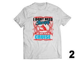 Funny graphic i dont need therapy awesome cruise print on men women tee ... - $13.85+