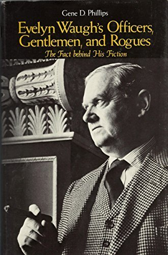 Evelyn Waugh's Officers, Gentlemen, and Rogues: The Fact Behind His Fiction [Dec
