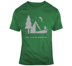 Camping, Cure To Boredom T Shirt - $26.99+