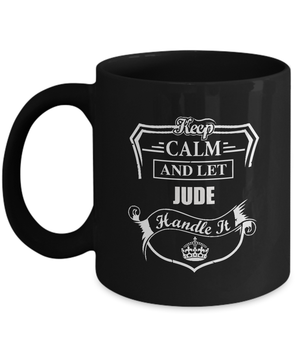 Primary image for Custom text coffee Mug For Men, Women - Keep Calm And Let JUDE Handle It - Safet
