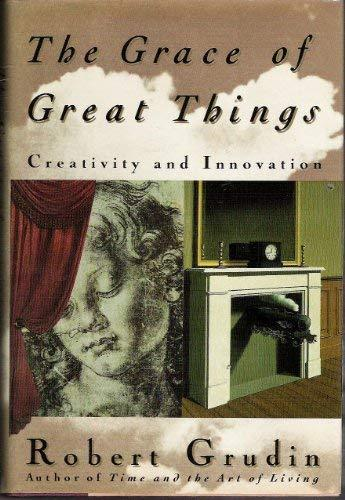The Grace of Great Things: Creativity and Innovation Grudin, Robert
