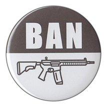 """3"""" Pin-Back Button - Ban Assault Rifles, Guns, AR-15, AK-47, Anti NRA - $5.99"""