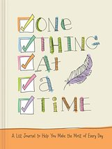 One Thing at a Time: A List Journal to Help You Make the Most of Every D... - $9.56