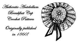 1860 Antebellum Civil War Breakfast Cap Crochet Pattern DIY VictorianRee... - $4.99