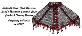 1868 Civil War Ladys Mazarin Cape Crochet & Tat Pattern DIY Victorian Reenactor - $4.99