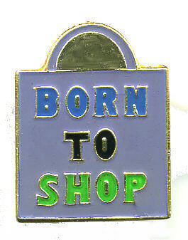 12 Pins - BORN TO SHOP , shopping bag shopper pin #195