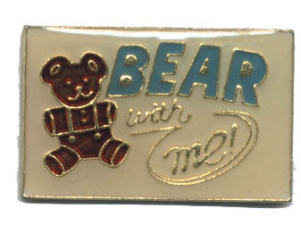 12 Pins - BEAR WITH ME , hat tac lapel pin #4549 Bonanza