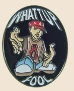 12 Pins - WHATTUP FOOL , hat lapel pin sp168