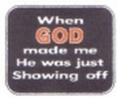 12 Pins - WHEN GOD MADE ME JUST SHOWING OFF , pin sp464